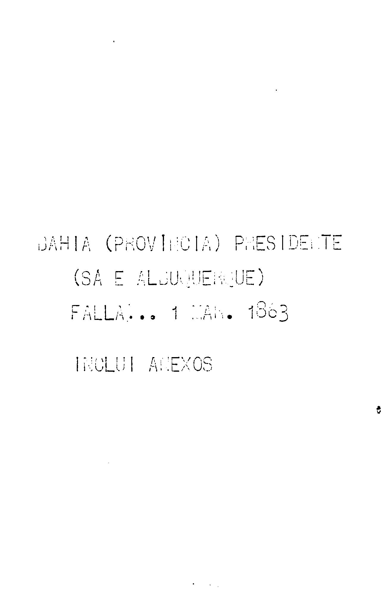 Bahia.Presidente da Província - Falla que recitou na abertura da Assembléa Legislativa da Bahia o presidente da provincia, conselheiro Antonio Coelho de Sá e Albuquerque, no dia 1.o de março de 1863.