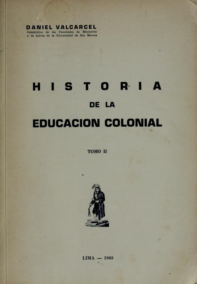 Historia de la educación colonial by Carlos Daniel Valcárcel