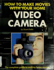 How to make movies with your home video camera by Stuart Dollin